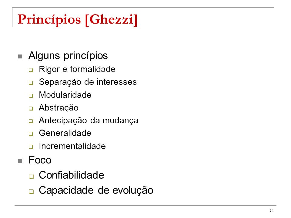 Princípios [Ghezzi] Alguns princípios Foco Confiabilidade